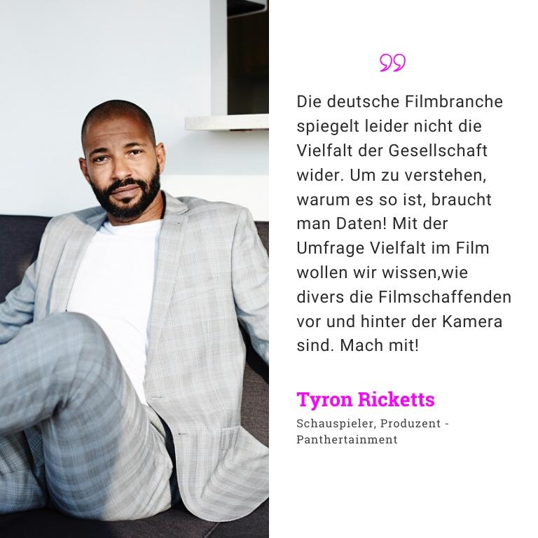 Tyron Ricketts, Schauspieler, Produtent. Die deutsche Filmbranche spiegelt leider nicht die Vielfalt der Gesellschaft wider. Um zu verstehen, warum es so ist, braucht man Daten! Mit der Umfrage Vielfalt im Film wollen wir wissen, wie divers die Filmschaffenden vor und hinter der Kamera sind. Mach mit!