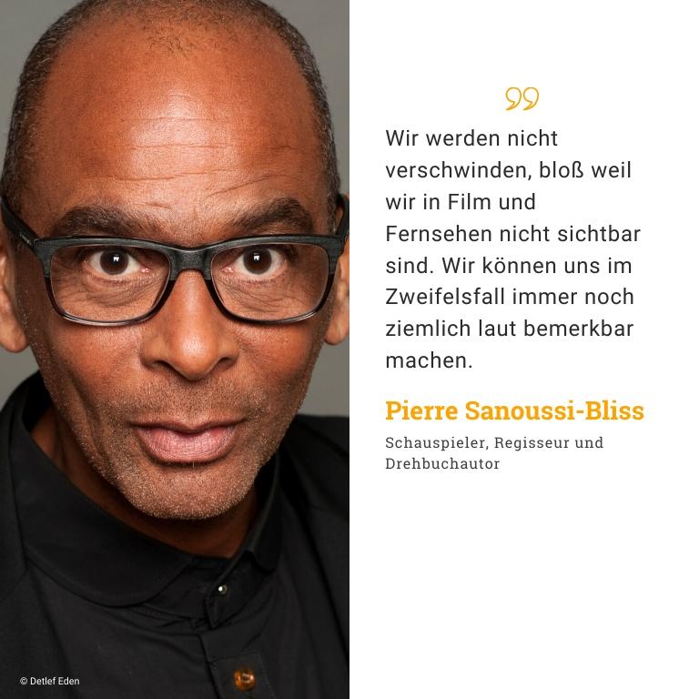 Pierre Sanoussi Bliss, Schauspieler, Regisseur, Drehbuchautor: Wir werden nicht verschwinden, bloß weil wir in Film und Fernsehen nicht sichtbar sind. Wir können uns im Zweifelsfall immer noch ziemlich laut bemerkbar machen.