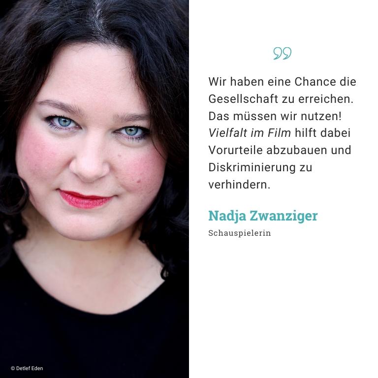 Nadia Zwanziger, Schauspielerin: Wir haben eine Chance die Gesellschaft zu erreichen. Das müssen wir nutzen! Vielfalt im Film hilft dabei Vorurteile abzubauen und Diskriminierung zu verhindern.